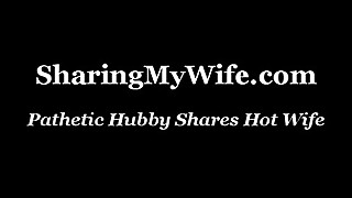 Pathetic Hubby Shares Hot Wife